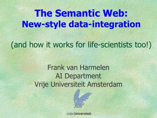 The Semantic Web: New-style data-integration (and how it works for life-scientists too!)