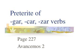 Preterite of  -gar, -car, -zar verbs