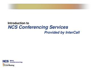 Introduction to  NCS Conferencing Services Provided by InterCall