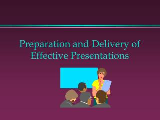 Preparation and Delivery of Effective Presentations