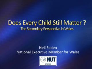 Does Every Child Still Matter ? The Secondary Perspective in Wales