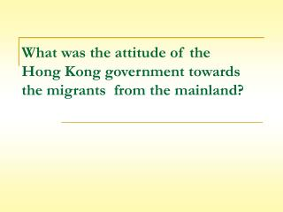 What was the attitude of the Hong Kong government  towards the migrants  from the mainland?