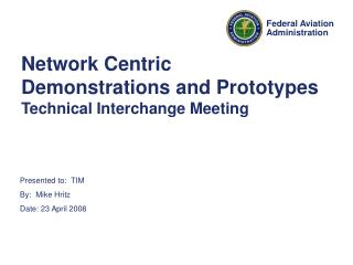 Network Centric Demonstrations and Prototypes  Technical Interchange Meeting