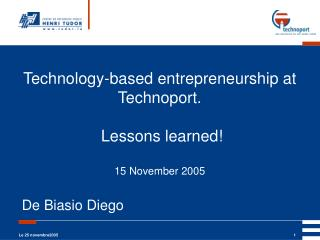 Technology-based entrepreneurship at Technoport.  Lessons learned!  15 November 2005