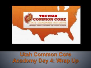Utah Common Core Academy Day  4: Wrap Up