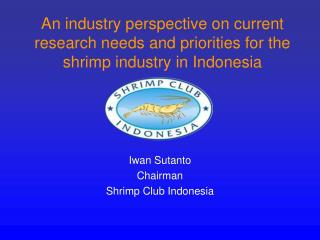 Iwan Sutanto  Chairman Shrimp Club Indonesia