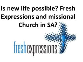 Is new life possible? Fresh Expressions and missional Church in SA?