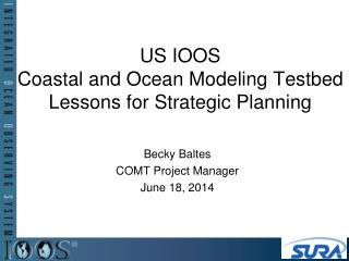 US IOOS  Coastal and Ocean Modeling Testbed Lessons for Strategic Planning