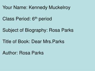 Your Name: Kennedy Muckelroy Class Period: 6 th  period Subject of Biography: Rosa Parks
