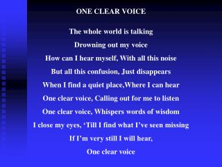 ONE CLEAR VOICE The whole world is talking Drowning out my voice