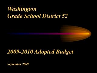 Washington  Grade School District 52 2009-2010 Adopted Budget September 2009