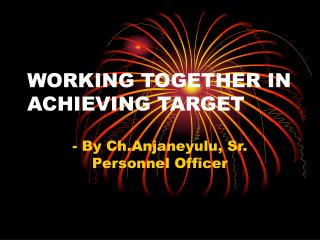 WORKING TOGETHER IN ACHIEVING TARGET