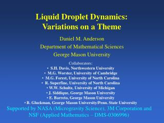 Liquid Droplet Dynamics:  Variations on a Theme