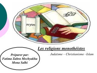 Les religions monothéistes Judaïsme – Christianisme –Islam
