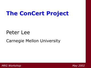 The ConCert Project Peter Lee Carnegie Mellon University