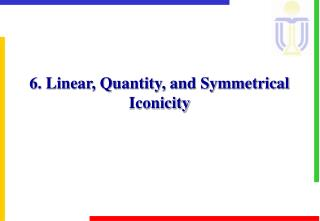 6. Linear, Quantity, and Symmetrical Iconicity