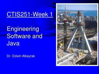 CTIS251-Week  1 Engineering Software  and Java Dr. Ozlem Albayrak