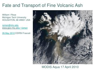 Fate and Transport of Fine Volcanic Ash William I Rose Michigan Tech University