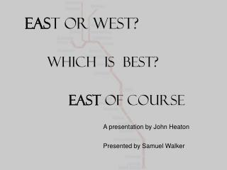 EAS T or WEST?