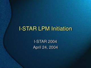 I-STAR LPM Initiation