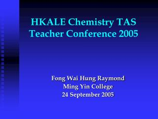 HKALE Chemistry TAS Teacher Conference 2005