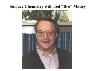"Surface Chemistry with Ted ""Bro"" Madey"