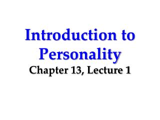 Introduction to Personality Chapter 13, Lecture 1