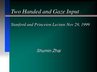 Two Handed and Gaze Input Stanford and Princeton Lecture Nov 29, 1999