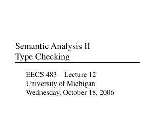 Semantic Analysis II  Type Checking