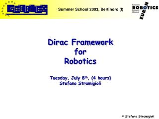 Dirac Framework for Robotics Tuesday, July 8 th , (4 hours) Stefano Stramigioli
