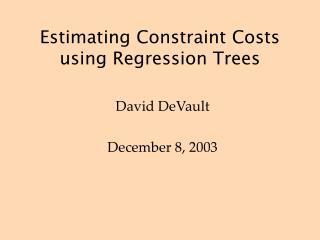 Estimating Constraint Costs using Regression Trees