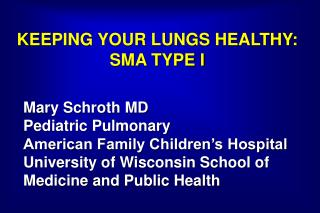 KEEPING YOUR LUNGS HEALTHY: SMA TYPE I