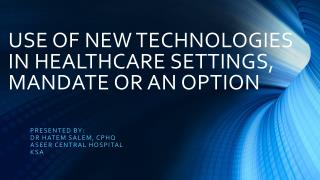 USE OF NEW TECHNOLOGIES IN HEALTHCARE SETTINGS, MANDATE OR AN OPTION