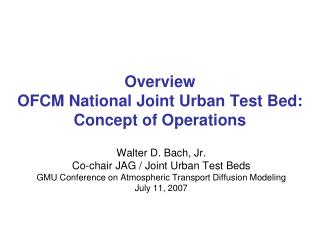 Overview OFCM National Joint Urban Test Bed: Concept of Operations