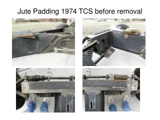Jute Padding 1974 TCS before removal