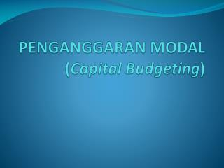 Penganggaran Modal  ( Capital  Budgeting )