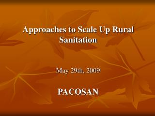 Approaches to Scale Up Rural Sanitation  May 29th, 2009 PACOSAN