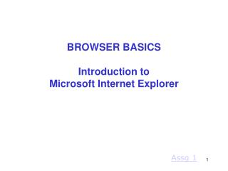 BROWSER BASICS Introduction to  Microsoft Internet Explorer