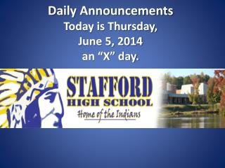 "Daily Announcements  Today is Thursday,  June 5, 2014 an ""X"" day."
