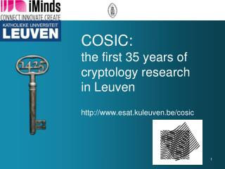 COSIC:  the first 35 years of cryptology research in Leuven esat.kuleuven.be/cosic