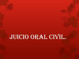 JUICIO ORAL CIVIL.
