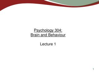 Psychology 304:  Brain and Behaviour Lecture 1
