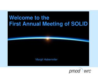 Welcome to the  First Annual Meeting of SOLID