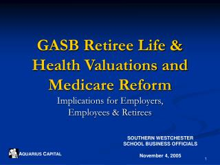 GASB Retiree Life & Health Valuations and Medicare Reform