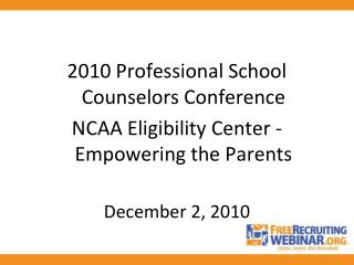 2010 Professional School Counselors Conference NCAA Eligibility Center -  Empowering the Parents