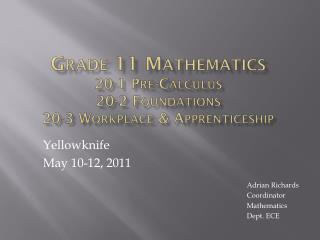 Grade 11 Mathematics 20-1 Pre-Calculus 20-2 Foundations 20-3 Workplace & Apprenticeship