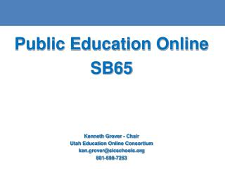 Public Education Online SB65 Kenneth Grover - Chair Utah Education Online Consortium