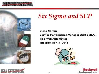 Steve Norton Service Performance Manager CSM EMEA Rockwell Automation Tuesday, April 1, 2014