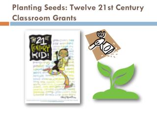 Planting Seeds: Twelve 21st Century Classroom Grants