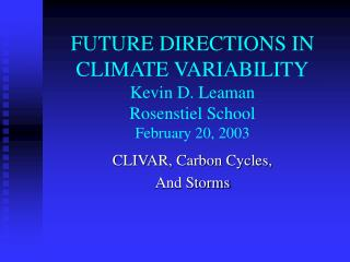 FUTURE DIRECTIONS IN CLIMATE VARIABILITY Kevin D. Leaman Rosenstiel School February 20, 2003